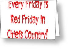 Every Friday Is Red Friday In Chiefs Country 1 Greeting Card