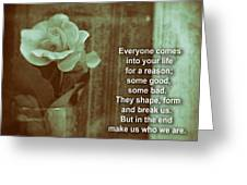 Everyone Comes Into Your Life For A Reason. Motivational Quote Greeting Card
