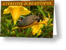 Everyone Is Beautiful Greeting Card