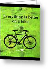Everything Is Better On A Bike Greeting Card