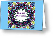 Expect Miracles 2 Greeting Card