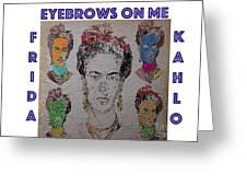 Eyebrows On Me Greeting Card