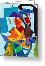 Fat And Happy Greeting Card