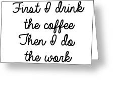 First I Drink The Coffee Greeting Card