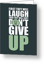 First They Will Laugh Then They Will Copy Dont Give Up Gym Motivational Quotes Poster Greeting Card