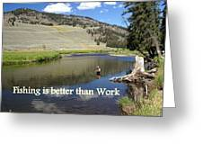 Fishing Is Better Than Work Greeting Card
