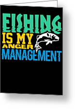 Fishing Is My Anger Management Greeting Card