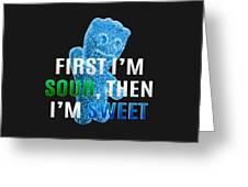 Fist I'm Sour Greeting Card