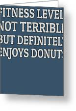 Fitness Level Not Terrible Donuts Greeting Card