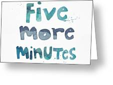 Five More Minutes Greeting Card