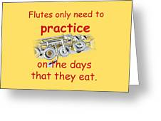 Flutes Practice When They Eat Greeting Card