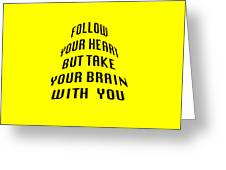 Follow Your Heart And Brain 5484.02 Greeting Card