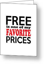 Free Is One Of My Favorite Prices Greeting Card