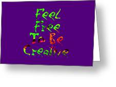Free To Be Creative Greeting Card