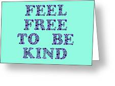 Free To Be Kind Greeting Card