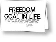Freedom, Goal In Life - Epictetus Greeting Card
