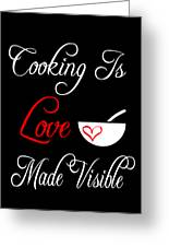Funny Cooking Design Cooking Is Love Made Visible Shirt Greeting Card