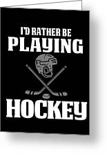 Funny Hockey Gifts For Men And Boys Id Rather Play Hockey Greeting Card