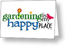 Gardening Is My Happy Place Greeting Card