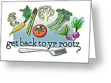 Get Back To Yr Rootz Greeting Card