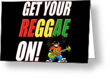 Get Your Reggae On Greeting Card
