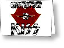 Gimme A Kiss Greeting Card
