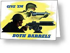 Give Em Both Barrels - Ww2 Propaganda Greeting Card