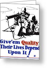 Give Em Quality Their Lives Depend On It Greeting Card