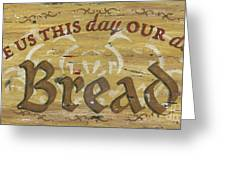Give Us This Day Our Daily Bread Greeting Card