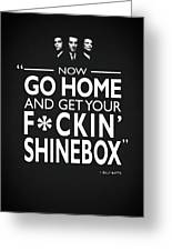 Go Home And Get Your Shinebox Greeting Card
