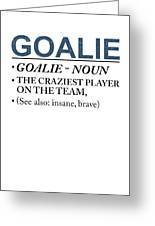Goalie Craziest Player On A Team Insane Brave Greeting Card