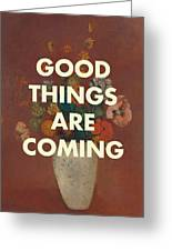 Good Things Are Coming Greeting Card