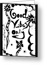 Good Vibes Only Greeting Card