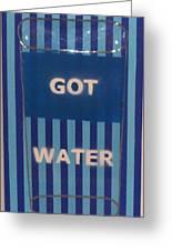 Got Water Greeting Card