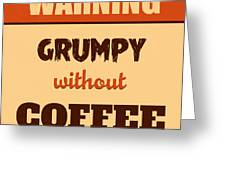 Grumpy Without Coffee Greeting Card