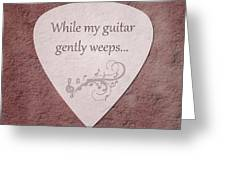Guitar Pick - While My Guitar Gently Weeps Greeting Card