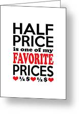 Half Price Is One Of My Favorite Prices Greeting Card