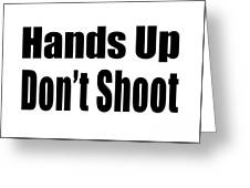 Hands Up Don't Shoot Tee Greeting Card