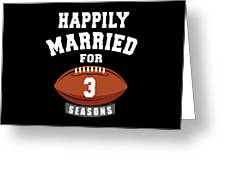 Happily Married For 3 Football Season Wedding Anniversary For Football Couple Greeting Card