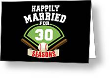Happily Married For 30 Baseball Season Wedding Anniversary For Baseball Couple Greeting Card