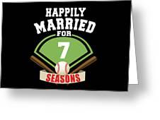Happily Married For 7 Baseball Season Wedding Anniversary For Baseball Couple Greeting Card