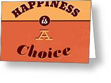 Happiness Is A Choice Greeting Card