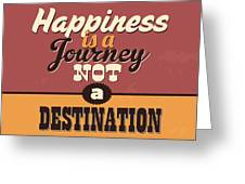 Happiness Is A Journey Not A Destination Greeting Card