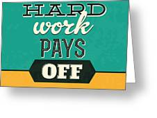 Hard Work Pays Off Greeting Card