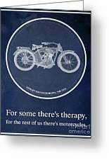Harley Davidson Model 10b 1914, For Some There's Therapy, For The Rest Of Us There's Motorcycles Greeting Card
