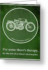 Harley Davidson Model 10b,1914 For Some There's Therapy, For The Rest Of Us There's Motorcycles Greeting Card
