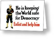 He Is Keeping The World Safe For Democracy Greeting Card
