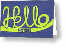 Hello Factory Greeting Card