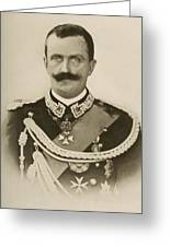 H.m. Victor Emmanuel IIi Of Italy Greeting Card