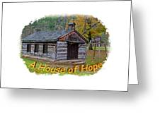 House Of Hope Greeting Card
